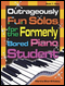 Outrageously Fun Solos for the Formerly Bored Piano Student: Book 1